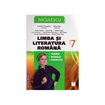 Limba si literatura romana: teorie, modele, exercitii clasa a VII - a ( editura: Niculescu, autor: Rodica Bogdan, Iuliana Cirje, ISBN 978-973-748-792-6 )