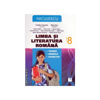 Limba si literatura romana: teorie, modele, exercitii clasa a VIII - a ( editura: Niculescu, autor: Cristian Ciocaniu, Alina Ene, ISBN 9789737488107 )