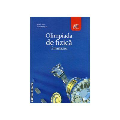 Olimpiada de fizica - gimnaziu ( editura: Art Grup, autori: Ion Toma, Victor Stoica, ISBN 9789731245003 )