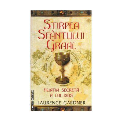 Stirpea Sfantului Graal (editura : Rao , autor : Laurence Gardner , ISBN 978-973-103-805-6 )