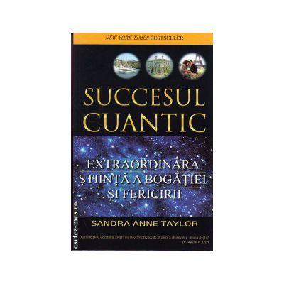 Succesul cuantic: extraordinara stiinta a bogatiei si fericirii ( editura: Adevar Divin, autor: Sandra Anne Taylor, ISBN 9786068420318 )