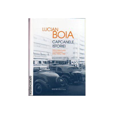 Capcanele istoriei - elita intelectuala romaneasca intre 1930 si 1950 ( editura : Humanitas , autor : Lucian Boia , ISBN 9789735042028 )