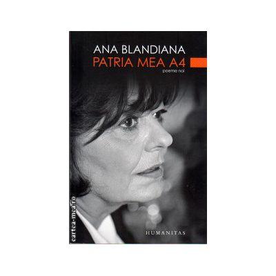 PATRIA MEA A4 ( editura : Humanitas , autor : Ana Blandiana , ISBN 9789735027896 )