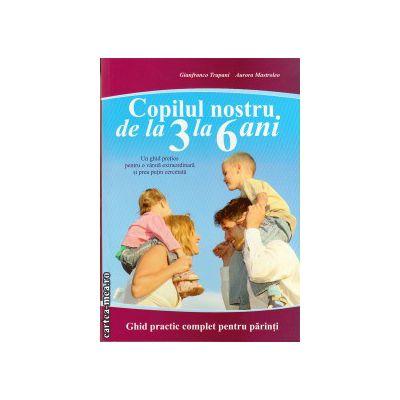 Copillul nostru de la 3 la 6 ani ( editura : All , autor : Gianfranco Trapani , Aurora Mastroleo , ISBN 978-973-571-748-3 )