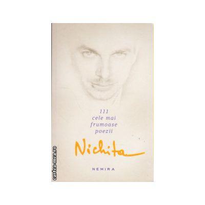 111 cele mai frumoase poezii ( editura: Nemira, autor: Nichita Stanescu, ISBN 978-606-579-714-7 )
