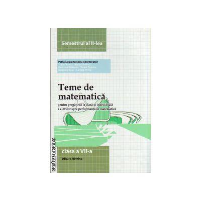 Teme de matematica - clasa a VII -a , semestrul al II -lea ( editura : Nomina , coord. : Petrus Alexandrescu , ISBN 9786065355880 )