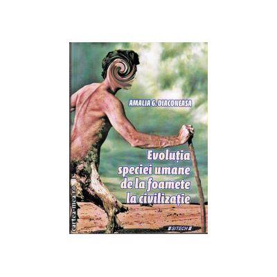 Evolutia speciei umane de la foamete la civilizatie ( editura: Sitech, autor: Amalia G. D Diaconeasa, ISBN 978-973-746-619-8- )