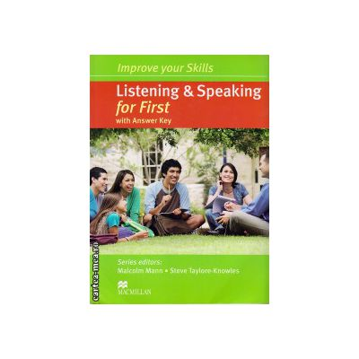 Improve Your Listening & Speaking Skills for First Student's Book with key and CD audio pack ( editura: Macmillan, autor: Malcolm Mann, ISBN 9780230464650 )