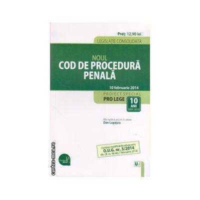 Noul Cod de Procedura Penala ( editura: Universul Juridic, ISBN 978-606-673-276-5 )