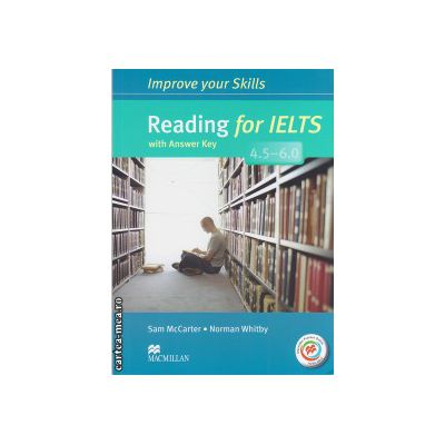 Improve Your Reading Skills for IELTS 4. 5-6 Student's Book with key & MPO Pack ( editura: Macmillan, autor: Sam McCarter, ISBN 978023046217-5 )