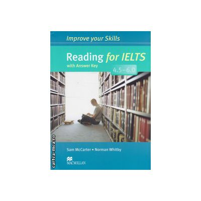 Improve Your Reading Skills for IELTS 4. 5-6 Student's Book with key ( editura: Macmillan, autor: Sam McCarter, ISBN 9780230462144 )