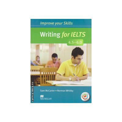 Improve Your Writing Skills for IELTS 4. 5-6 Student's Book without key & MPO Pack ( editura: Macmillan, autor: Sam McCarter, ISBN 9780230464698 )