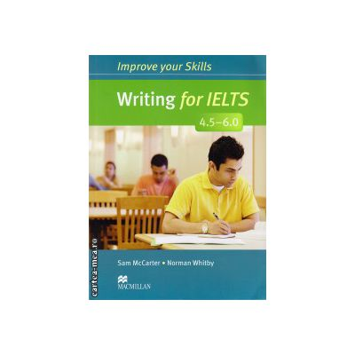 Improve Your Writing Skills for IELTS 4. 5-6 Student's Book without key ( editura: Macmillan, autor: Sam McCarter, ISBN 9780230464704 )