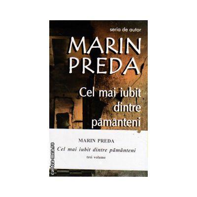 Cel mai iubit dintre pamanteni - set 3 vol ( editura : Cartex , autor : Marin Preda , ISBN 978-973-7883-39-1 )