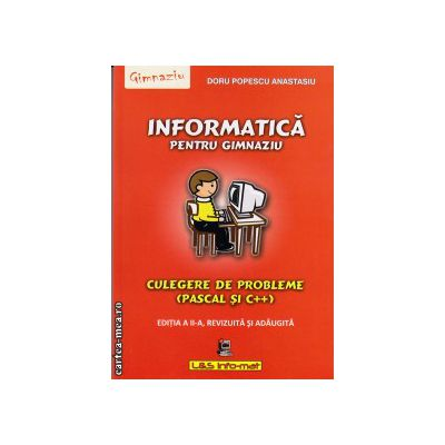Informatica pentru gimnaziu - culegere de probleme (Pascal si C++) ( editura: L&S Info-Mat, ISBN 978-973-7658-32-6 )