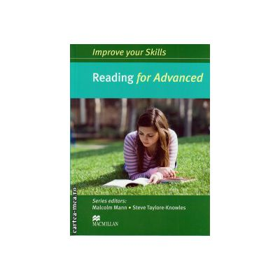 Improve your Skills for Advanced (CAE) Reading Student's Book without key ( editura: Macmillan, autor: Malcolm Mann, ISBN 978-0-230-46206-9 )