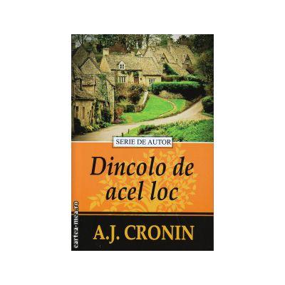 Dincolo de acel loc ( editura: Lider, autor: A. J. Cronin, ISBN 978-973-629-331-3 )