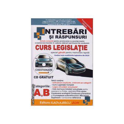 Intrebari si raspunsuri: curs legislatie categoriile A si B cu CD gratuit ( editura: Radulescu, ISBN 978-606-92887-2-6 )