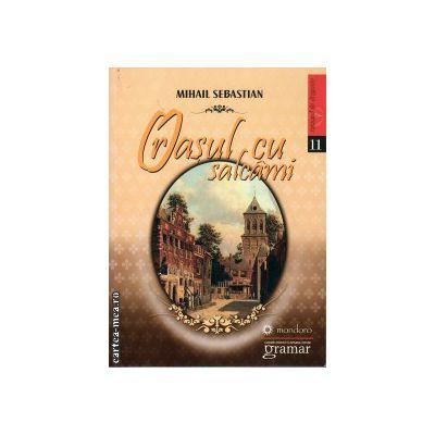 Orasul cu salcami ( editura: Gramar, autor: Mihail Sebastian, ISBN 978-606-8395-39-5 )