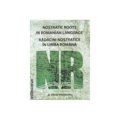 Radacini nostratice in limba romana / Nostratic Roots in Romanian Language ( Editura : Alcor , Autor : Dr. Mihai Vinereanu ISBN 978-973-8160-40-8 )
