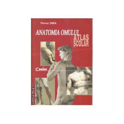 Anatomia omului atlas scolar ( Editura : Corint , Autor : Florica Tibea ISBN 978-973-135-237-4 )
