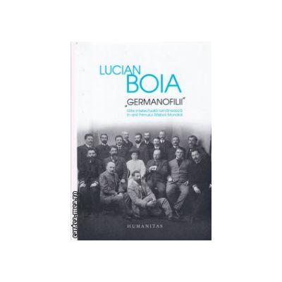 Germanofilii ( Editura : Humanitas , Autor : Lucian Boia , ISBN 9789735043766 )