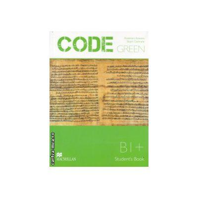 CODE GREEN Student ' s Book B1 + ( Editura: Macmillan, Autor: Rosemary Aravanis, Stuart Cochrane, ISBN 978-960-447-293-2 )