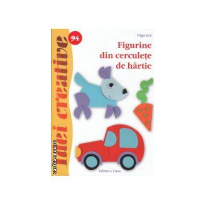 Figurine din cerculete de hartie nr 94 ( Editura : Casa , Autor : Olga Gre ISBN 978-606-8527-46-8 )