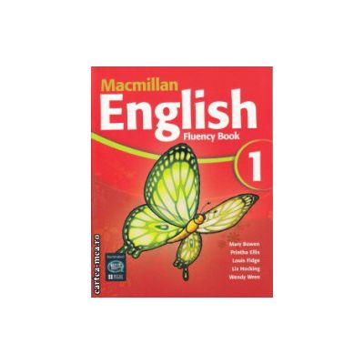 Macmillan English Fluency Book 1 ( Editura: Macmillan, Autor: Mary Bowen, Printha Ellis, Louis Fidge, Liz Hocking, Wendy Wren ISBN 978-1-4050-0365-0 )