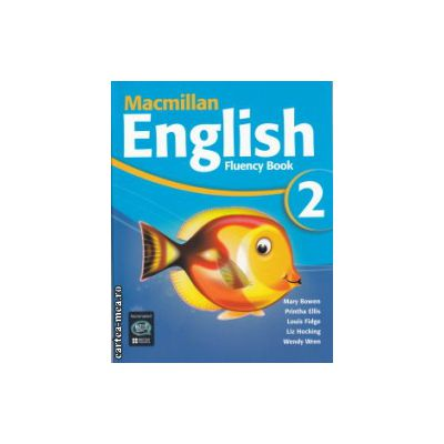 Macmillan English Fluency Book 2 ( Editura: Macmillan, Autor: Mary Bowen, Printha Ellis, Louis Fidge, Liz Hocking, Wendy Wren ISBN 978-1-4050-0366-7 )