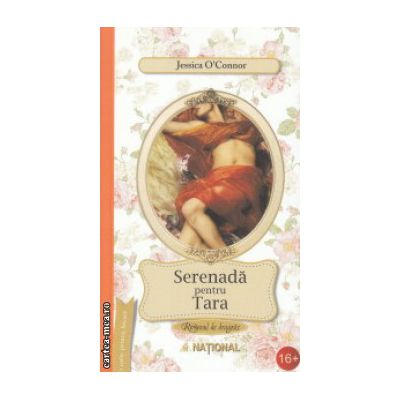 Serenada pentru Tara ( Editura : National , Autor : Jessica O' Connor ISBN 978-973-659-241-6 )