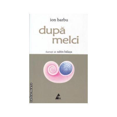 Dupa melci ( Editura : Agora , Autor : Ion Barbu ISBN 978-606-8391-22-9 )