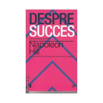 Despre succes ( Editura : Curtea Veche , Autor : Napoleon Hill ISBN 9786065886544 )