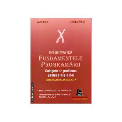 Informatica - Fundamentele programarii - culegere de probleme pentru clasa a X - a ( editura: L&S Infomat, autor: Dana Lica, Mircea Pasoi, ISBN 978-973-88037-5-6 )