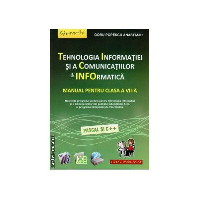 Tehnologia Informatiei si a Comunicatiilor & Informatica - manual pentru clasa a VII - a ( editura: L&S Infomat, autor: Doru Popescu Anastasiu, ISBN 978-973-7658-39-5 )