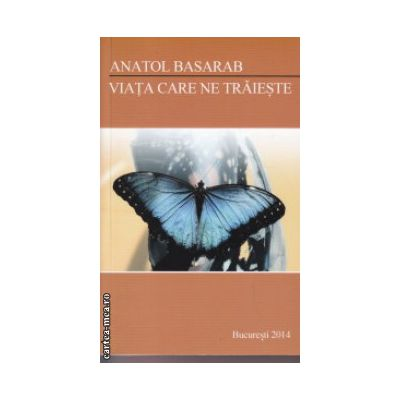 Viata care ne traieste ( Autor: Anatol Basarab ISBN 9789730166767 )