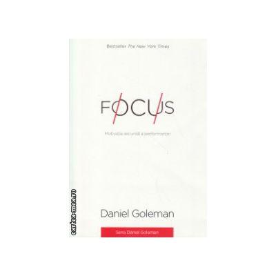 Focus Motivatia ascunsa a performantei ( Editura : Curtea Veche , Autor : Daniel Goleman ISBN 978-606-588-710-7 )