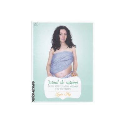 Jurnal de sarcina Sfaturi pentru o natere naturala si un bebe sanatos ( Editura : Curtea Veche , Autor : Ligia Pop ISBN 9786065886803 )