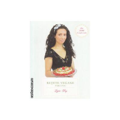 Retete vegane fara foc ( Editura : Curtea Veche , Autor : Ligia Pop ISBN 9786065887152 )