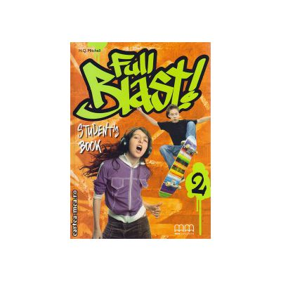 Full Blast 2 - student ' s book ( editura : MM Publications , autor : H.Q. Mitchell , ISBN 9789604438853 )