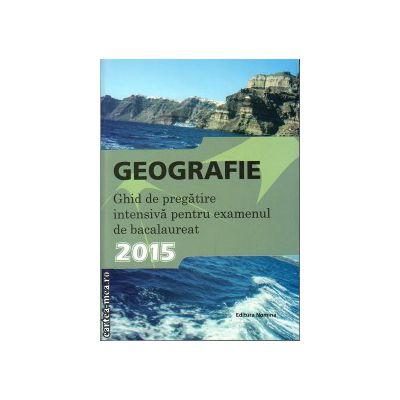 Geografie - ghid de pregatire intensiva pentru examenul de bacalaureat 2015 ( editura: Nomina, autor: Steluta Dan, ISBN 978-606-535-639-9 )