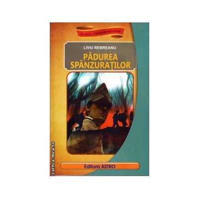 Padurea spanzuratilor ( editura : Astro , autor : Liviu Rebreanu , ISBN 9786068148502 )