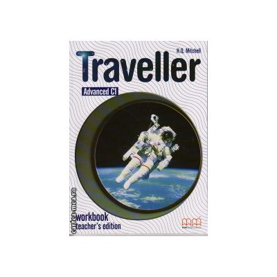 Traveller Advanced C1 - Workbook Teacher ' s edition ( editura : MM Publications , autor : H.Q. Mitchell , ISBN 978-960-443-626-2 )