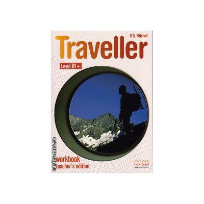Traveller Level B1+ Workbook teacher's edition ( editura : MM Publications , autor : H.Q. Mitchell , ISBN 978-960-443-609-5 )