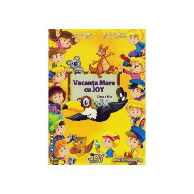 Vacanta Mare cu JOY clasa a III - a ( editura: Joy, autor: Roxana Toader, Monica Grozavu, Nicoleta Zanoaga, Livia Zegheru, ISBN 978-606-93353-5-2 )