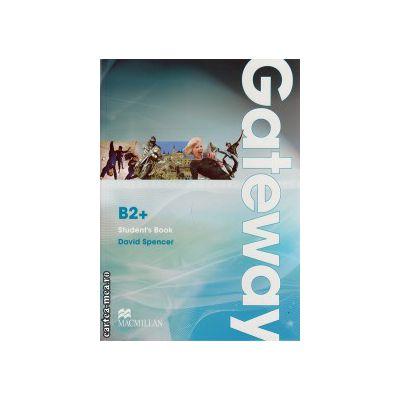 Gateway B2+ Student's Book ( editura: Macmillan, autor: David Spencer, ISBN 9780230723627 )