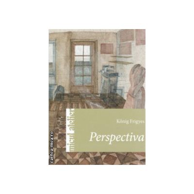 Perspectiva ( Editura : Casa , Autor : Konig Frigyes ISBN 9786068527482 )