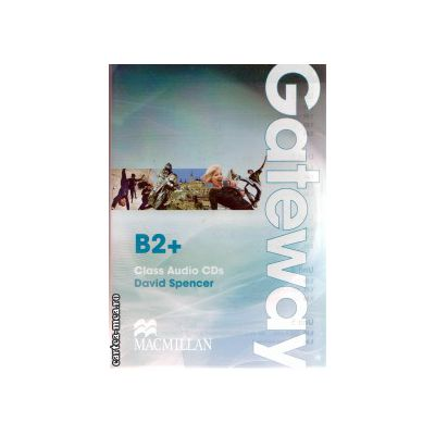 Gateway B2+ Class Audio CDs ( editura: Macmillan, autor: David Spencer ISBN 978-0-230-72365-8 )