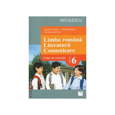 Limba romana Literatura Comunicare  Caiet de exercitii clasa 6 ( Editura : Niculescu , Autor : Mariana Cheroiu , Mihaela Musat ISBN 9789737488077 )
