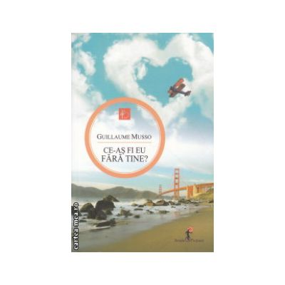 Ce-as fi eu fara tine ( Editura: All, Autor: Guillaume Musso ISBN 978-973-724-637-0 )